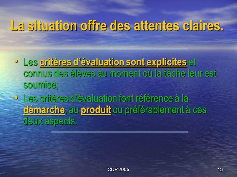 CDP 200513 La situation offre des attentes claires. Les critères dévaluation sont explicites et connus des élèves au moment où la tâche leur est soumi