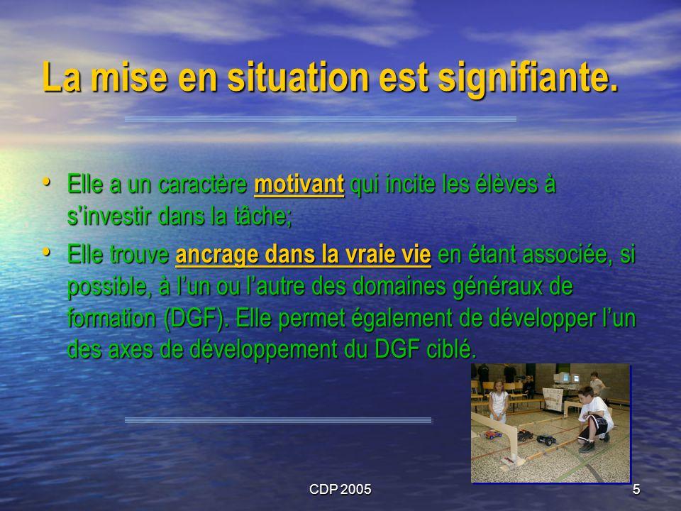 CDP 20055 La mise en situation est signifiante. Elle a un caractère motivant qui incite les élèves à sinvestir dans la tâche; Elle a un caractère moti