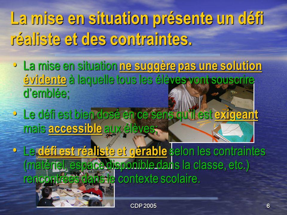 CDP 20056 La mise en situation présente un défi réaliste et des contraintes. La mise en situation ne suggère pas une solution évidente à laquelle tous