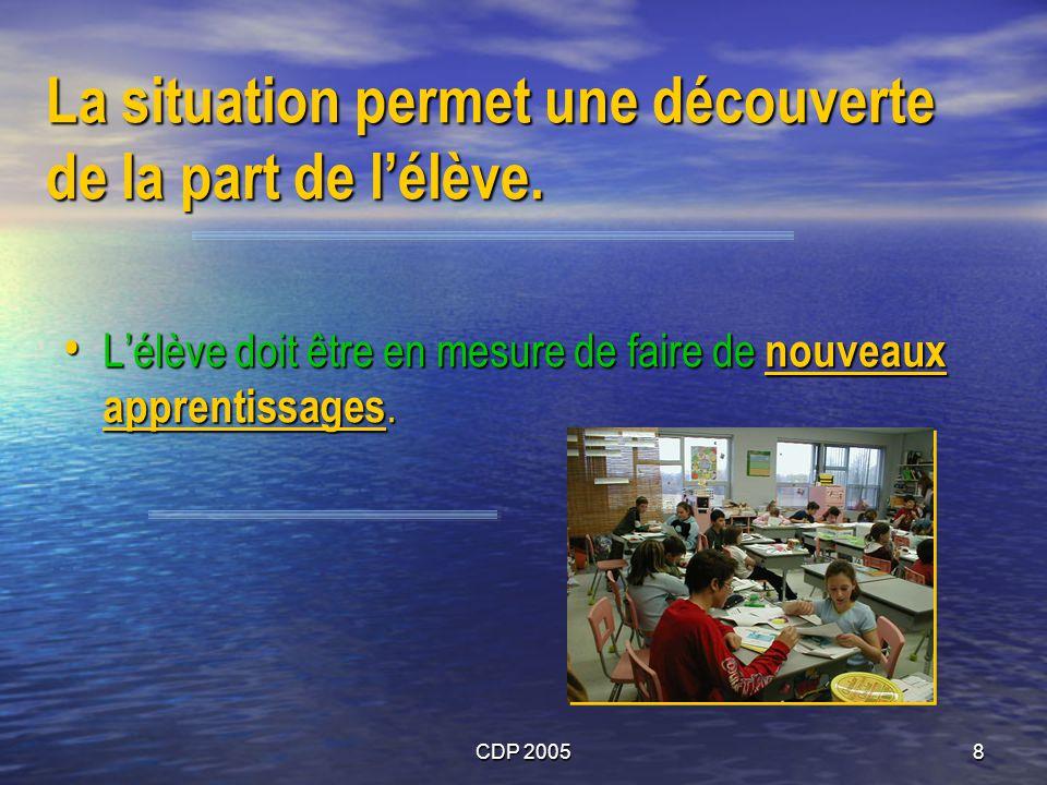 CDP 20058 La situation permet une découverte de la part de lélève. Lélève doit être en mesure de faire de nouveaux apprentissages. Lélève doit être en