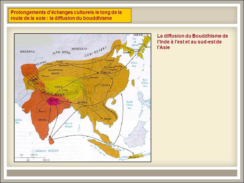 15. ÉCHANGES RELIGIEUX Prolongements déchanges culturels le long de la route de la soie : la diffusion du bouddhisme La diffusion du Bouddhisme de lIn