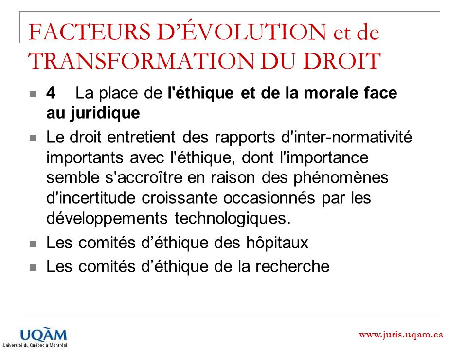 www.juris.uqam.ca FACTEURS DÉVOLUTION et de TRANSFORMATION DU DROIT 4La place de l'éthique et de la morale face au juridique Le droit entretient des r