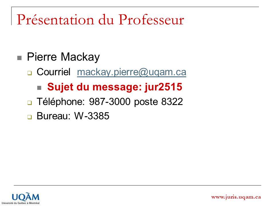 www.juris.uqam.ca Présentation du Professeur Pierre Mackay Courriel mackay.pierre@uqam.camackay.pierre@uqam.ca Sujet du message: jur2515 Téléphone: 98