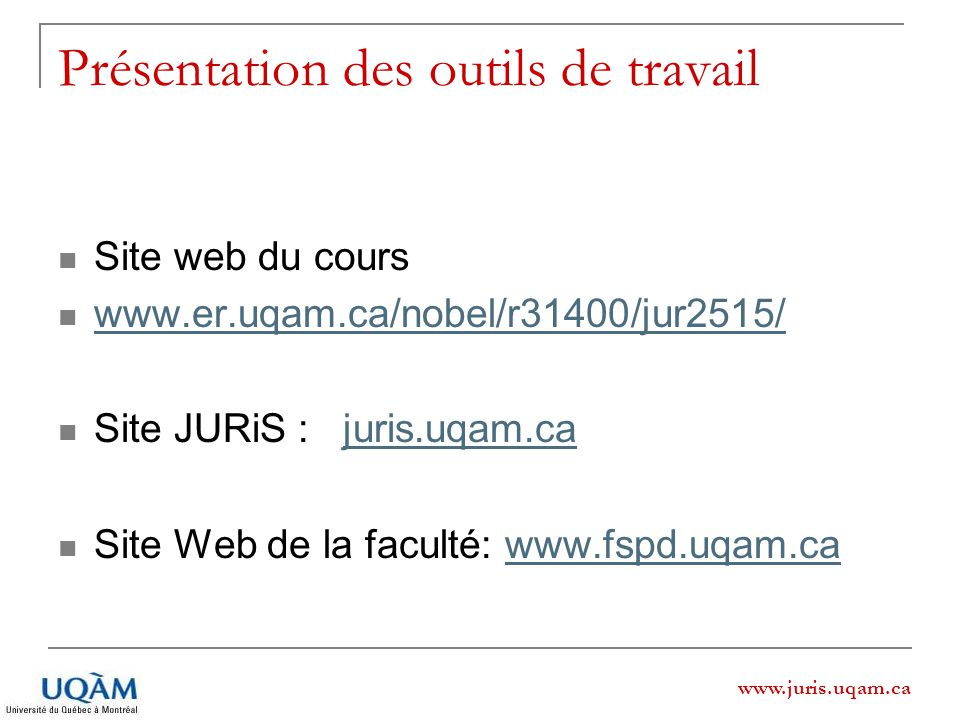 www.juris.uqam.ca Présentation des outils de travail Site web du cours www.er.uqam.ca/nobel/r31400/jur2515/ Site JURiS : juris.uqam.cajuris.uqam.ca Si