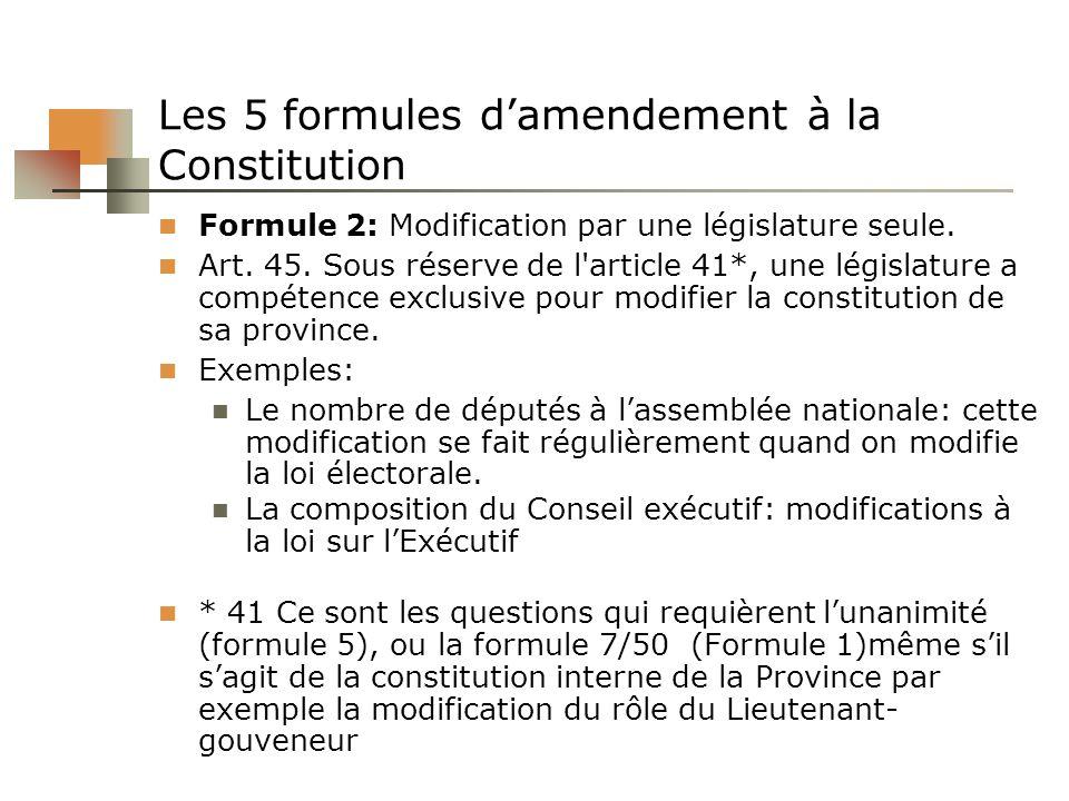 Les 5 formules damendement à la Constitution Formule 2: Modification par une législature seule. Art. 45. Sous réserve de l'article 41*, une législatur