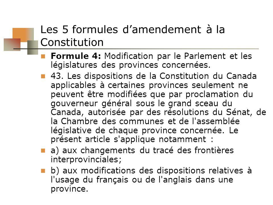 Les 5 formules damendement à la Constitution Formule 4: Modification par le Parlement et les législatures des provinces concernées. 43. Les dispositio