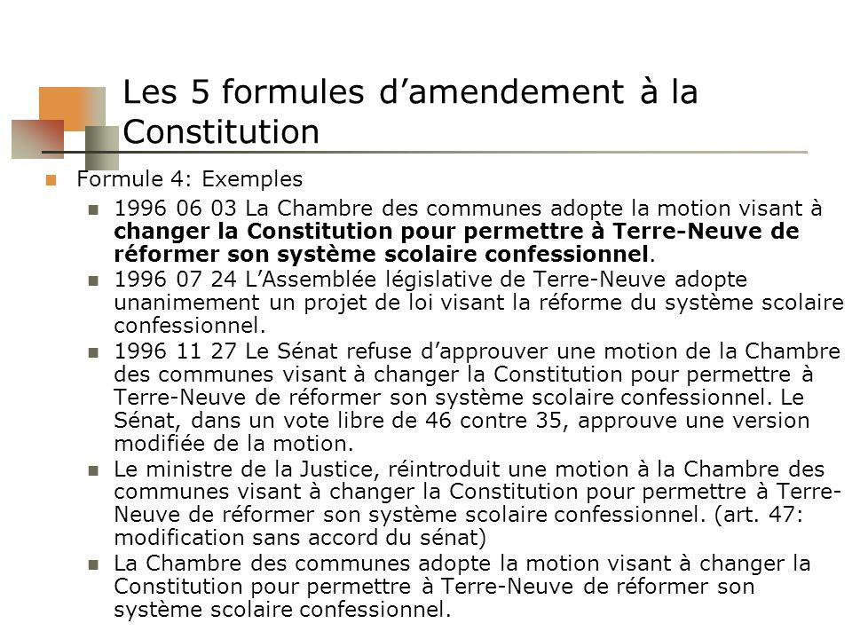 Les 5 formules damendement à la Constitution Formule 4: Exemples 1996 06 03 La Chambre des communes adopte la motion visant à changer la Constitution