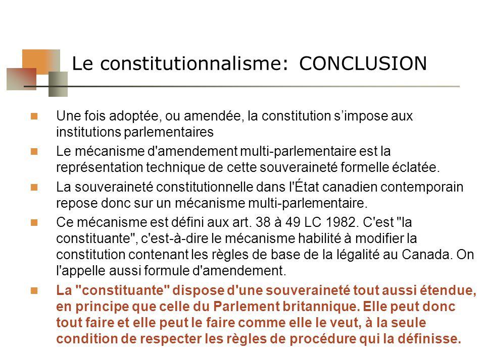 Le constitutionnalisme: CONCLUSION Une fois adoptée, ou amendée, la constitution simpose aux institutions parlementaires Le mécanisme d'amendement mul