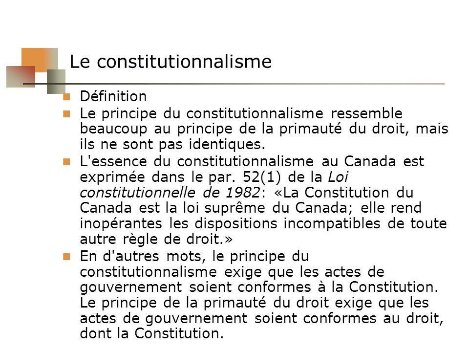 Le constitutionnalisme Définition Le principe du constitutionnalisme ressemble beaucoup au principe de la primauté du droit, mais ils ne sont pas iden