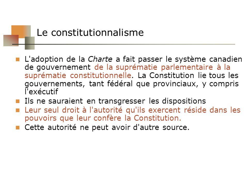 Le constitutionnalisme L'adoption de la Charte a fait passer le système canadien de gouvernement de la suprématie parlementaire à la suprématie consti