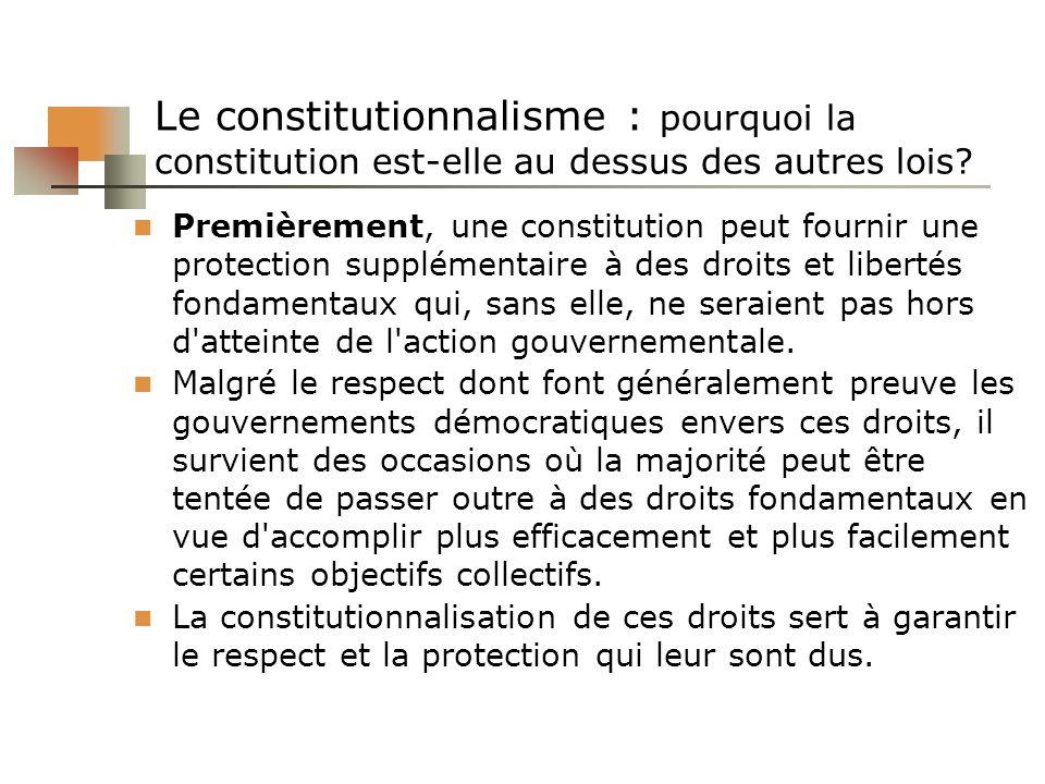 Le constitutionnalisme : pourquoi la constitution est-elle au dessus des autres lois? Premièrement, une constitution peut fournir une protection suppl