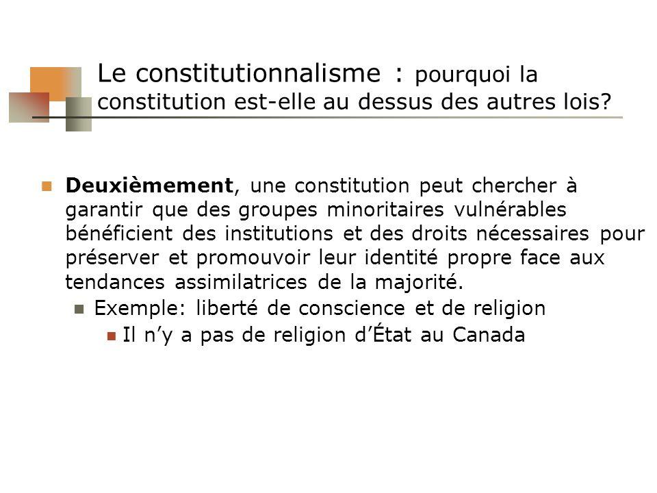 Le constitutionnalisme : pourquoi la constitution est-elle au dessus des autres lois? Deuxièmement, une constitution peut chercher à garantir que des