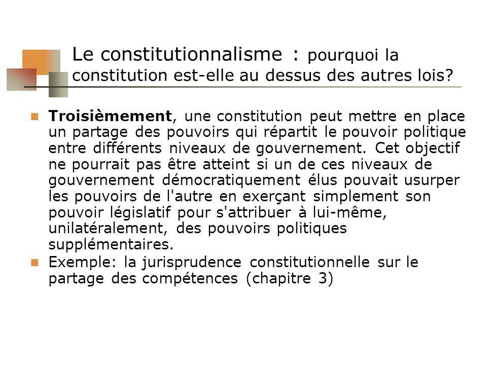 Le constitutionnalisme : pourquoi la constitution est-elle au dessus des autres lois? Troisièmement, une constitution peut mettre en place un partage
