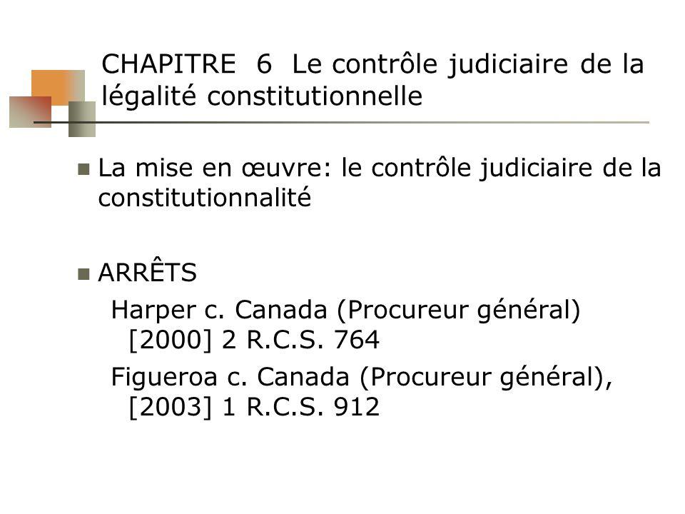 CHAPITRE 6 Le contrôle judiciaire de la légalité constitutionnelle La mise en œuvre: le contrôle judiciaire de la constitutionnalité ARRÊTS Harper c.