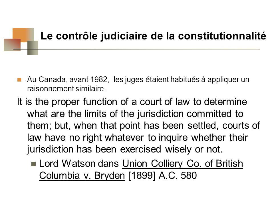 Le contrôle judiciaire de la constitutionnalité Au Canada, avant 1982, les juges étaient habitués à appliquer un raisonnement similaire.