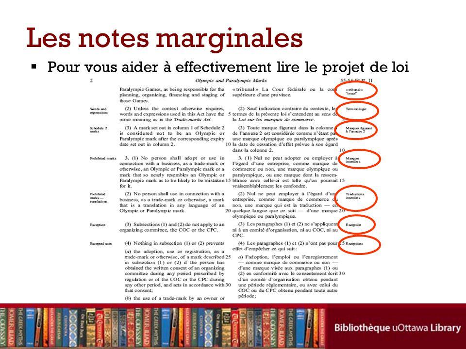 Les notes marginales Pour vous aider à effectivement lire le projet de loi