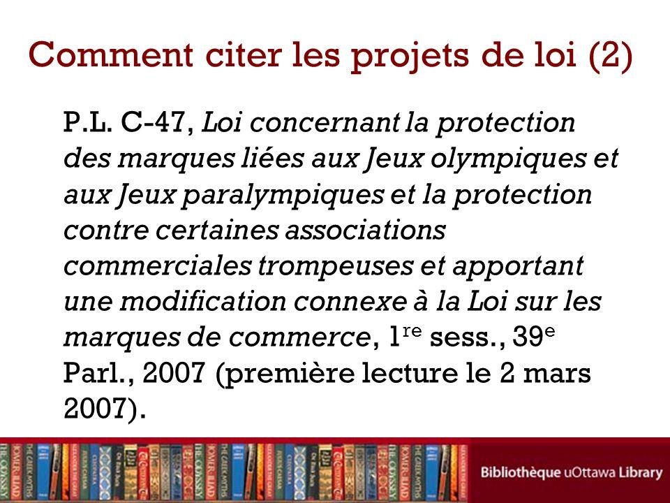 Comment citer les projets de loi (2) P.L. C-47, Loi concernant la protection des marques liées aux Jeux olympiques et aux Jeux paralympiques et la pro
