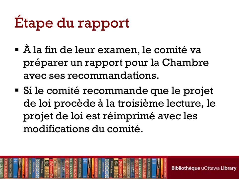 Étape du rapport À la fin de leur examen, le comité va préparer un rapport pour la Chambre avec ses recommandations.