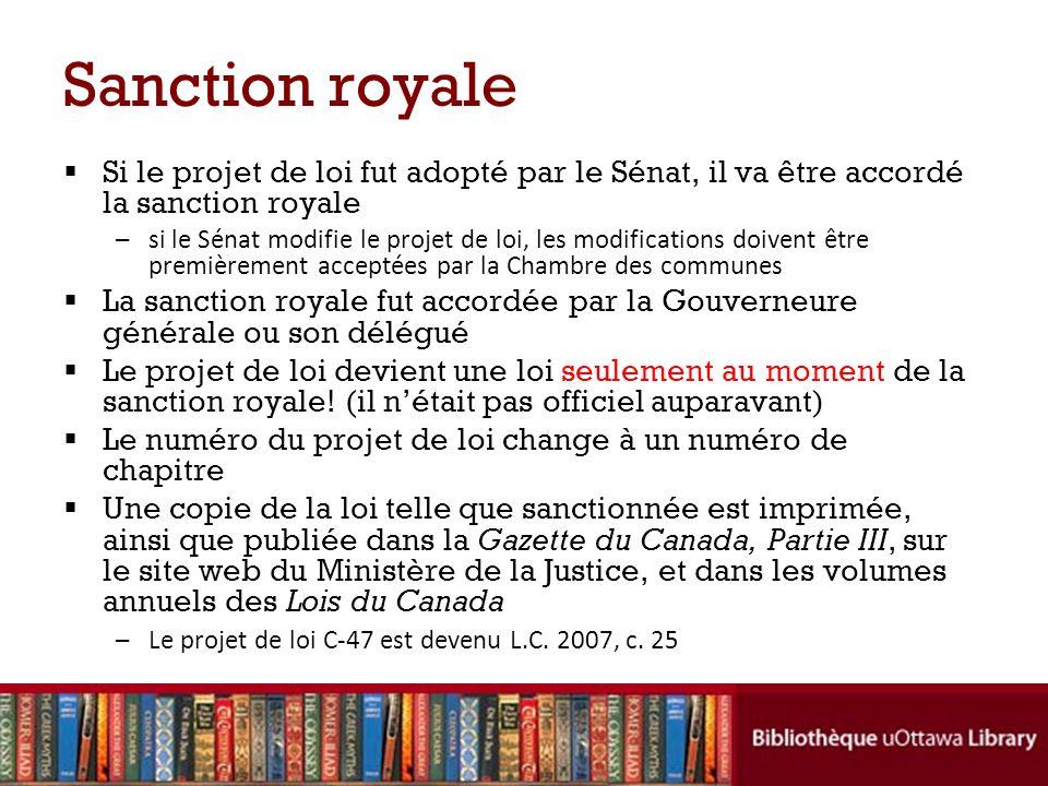 Sanction royale Si le projet de loi fut adopté par le Sénat, il va être accordé la sanction royale –si le Sénat modifie le projet de loi, les modifica