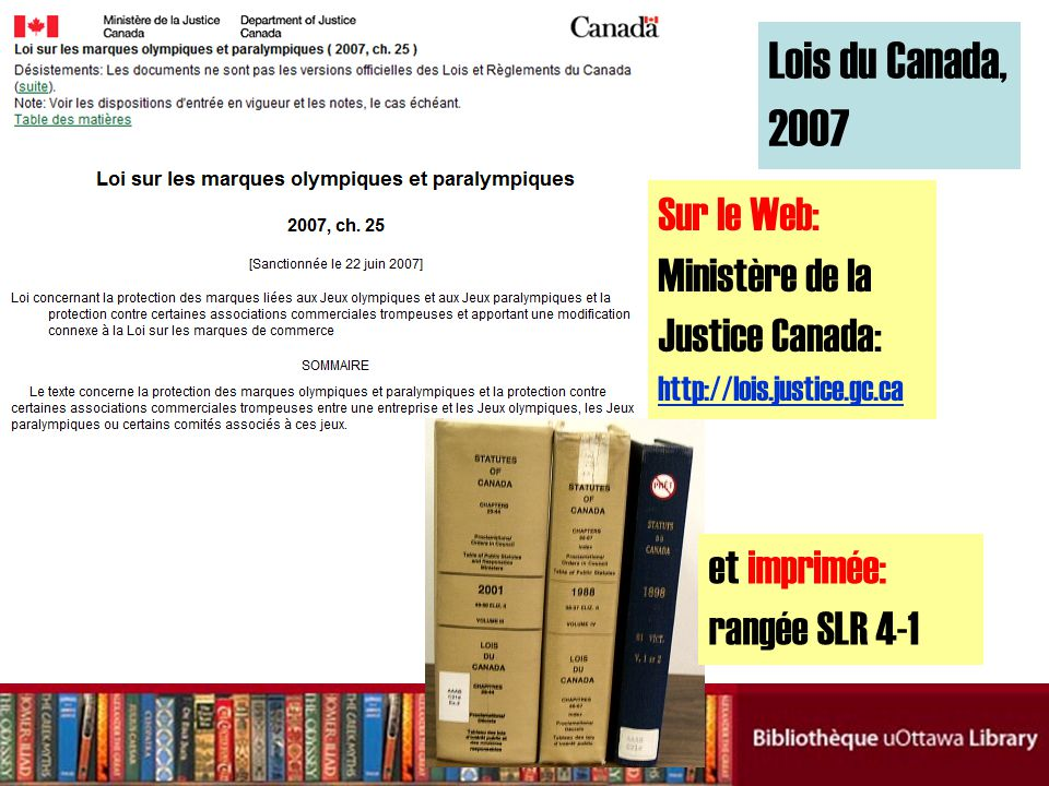 Lois du Canada, 2007 et imprimée: rangée SLR 4-1 Sur le Web: Ministère de la Justice Canada: http://lois.justice.gc.ca http://lois.justice.gc.ca