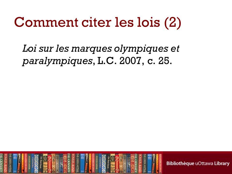 Comment citer les lois (2) Loi sur les marques olympiques et paralympiques, L.C. 2007, c. 25.