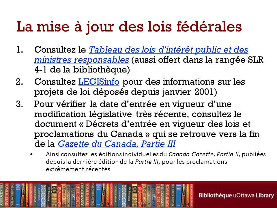 La mise à jour des lois fédérales 1.Consultez le Tableau des lois d'intérêt public et des ministres responsables (aussi offert dans la rangée SLR 4-1