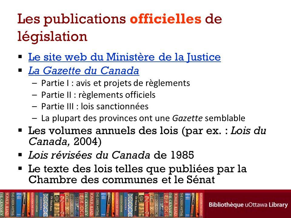 Les publications officielles de législation Le site web du Ministère de la Justice La Gazette du Canada –Partie I : avis et projets de règlements –Par