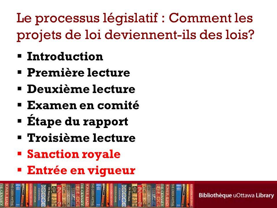 Le processus législatif : Comment les projets de loi deviennent-ils des lois? Introduction Première lecture Deuxième lecture Examen en comité Étape du