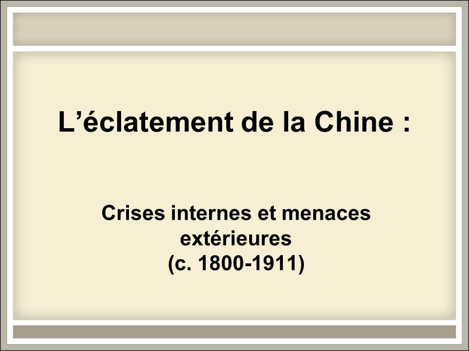 Léclatement de la Chine : Crises internes et menaces extérieures (c. 1800-1911)
