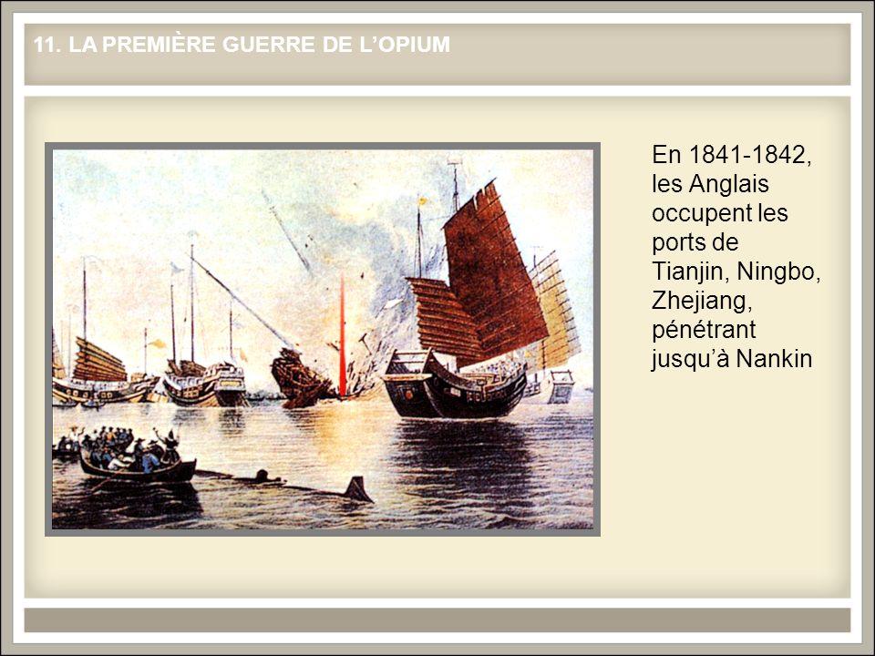 En 1841-1842, les Anglais occupent les ports de Tianjin, Ningbo, Zhejiang, pénétrant jusquà Nankin 11. LA PREMIÈRE GUERRE DE LOPIUM