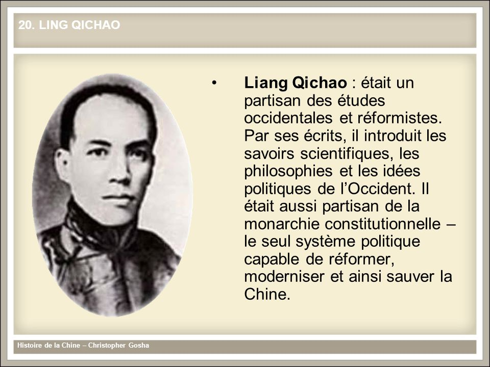 Liang Qichao : était un partisan des études occidentales et réformistes. Par ses écrits, il introduit les savoirs scientifiques, les philosophies et l