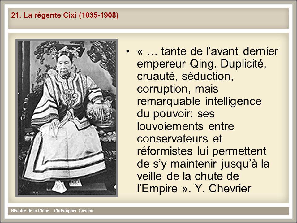 « … tante de lavant dernier empereur Qing. Duplicité, cruauté, séduction, corruption, mais remarquable intelligence du pouvoir: ses louvoiements entre