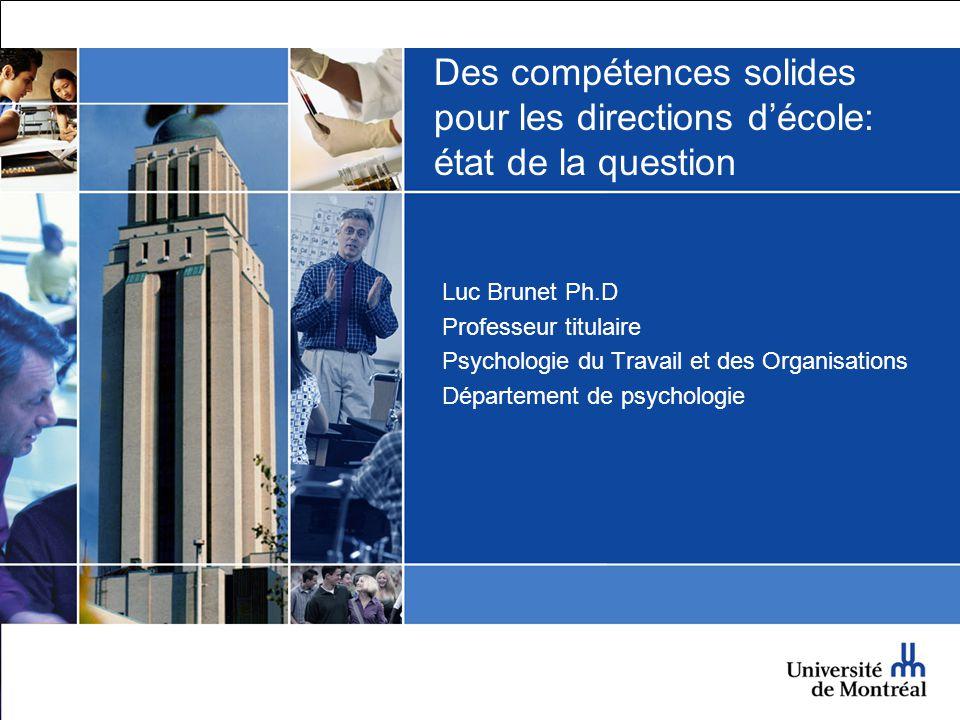 Des compétences solides pour les directions décole: état de la question Luc Brunet Ph.D Professeur titulaire Psychologie du Travail et des Organisatio