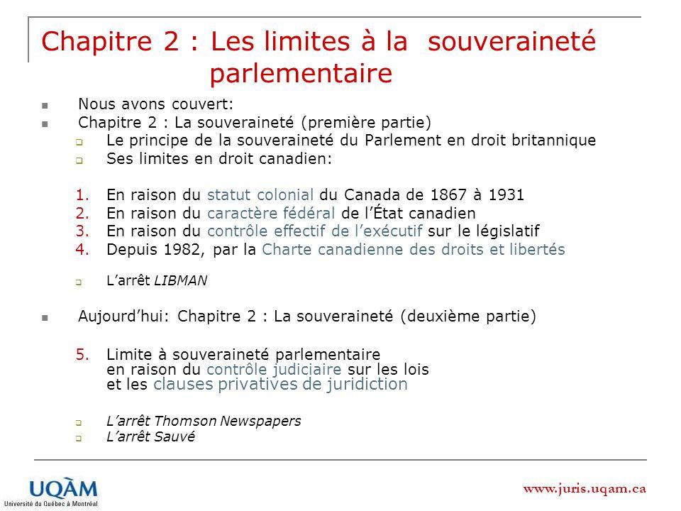www.juris.uqam.ca Chapitre 2 : Les limites à la souveraineté parlementaire Nous avons couvert: Chapitre 2 : La souveraineté (première partie) Le princ
