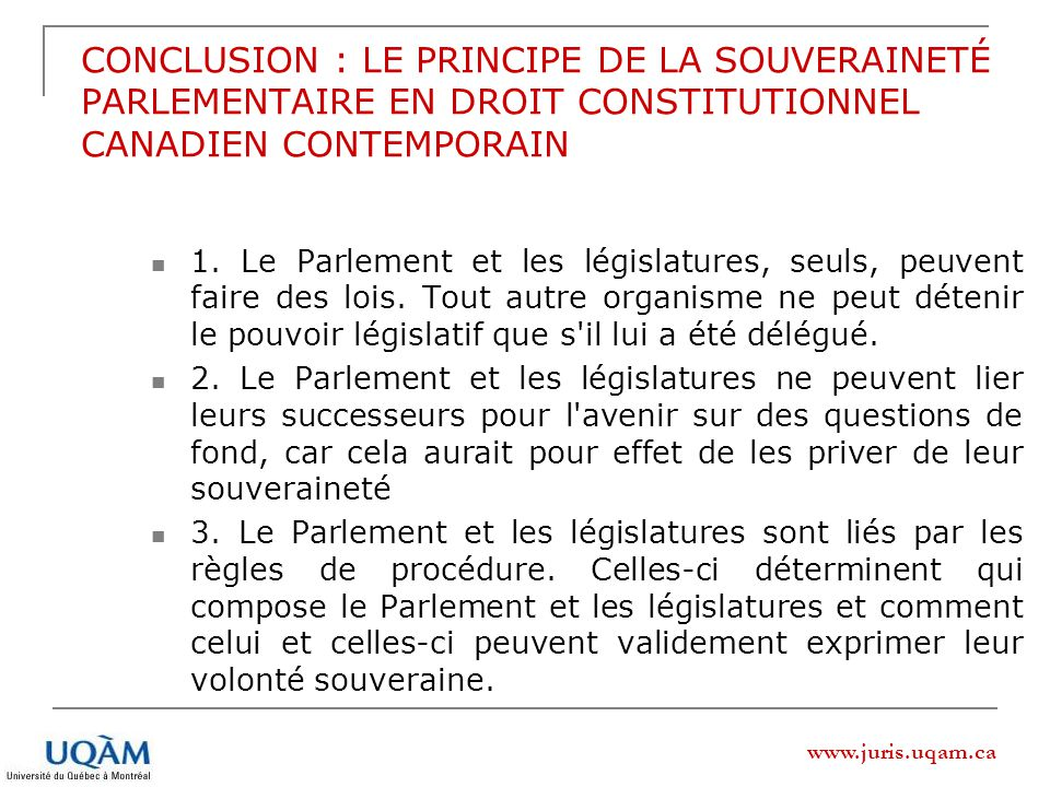 www.juris.uqam.ca 1. Le Parlement et les législatures, seuls, peuvent faire des lois. Tout autre organisme ne peut détenir le pouvoir législatif que s