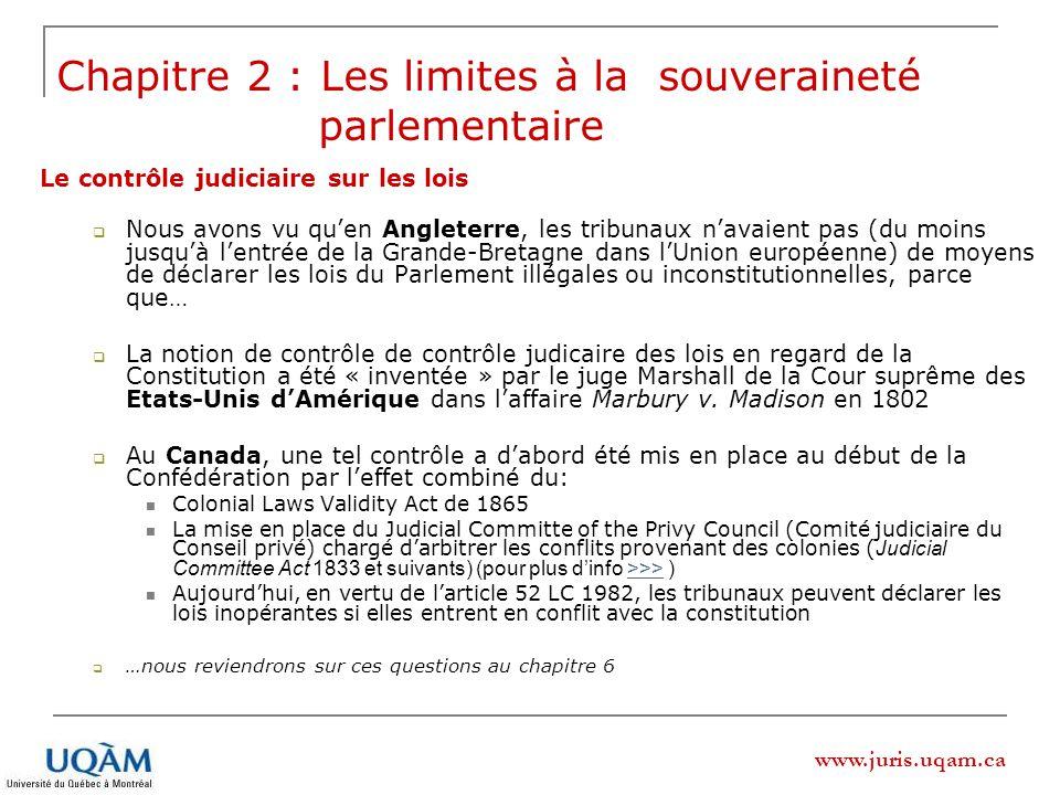 www.juris.uqam.ca Chapitre 2 : Les limites à la souveraineté parlementaire Le contrôle judiciaire sur les lois Nous avons vu quen Angleterre, les trib