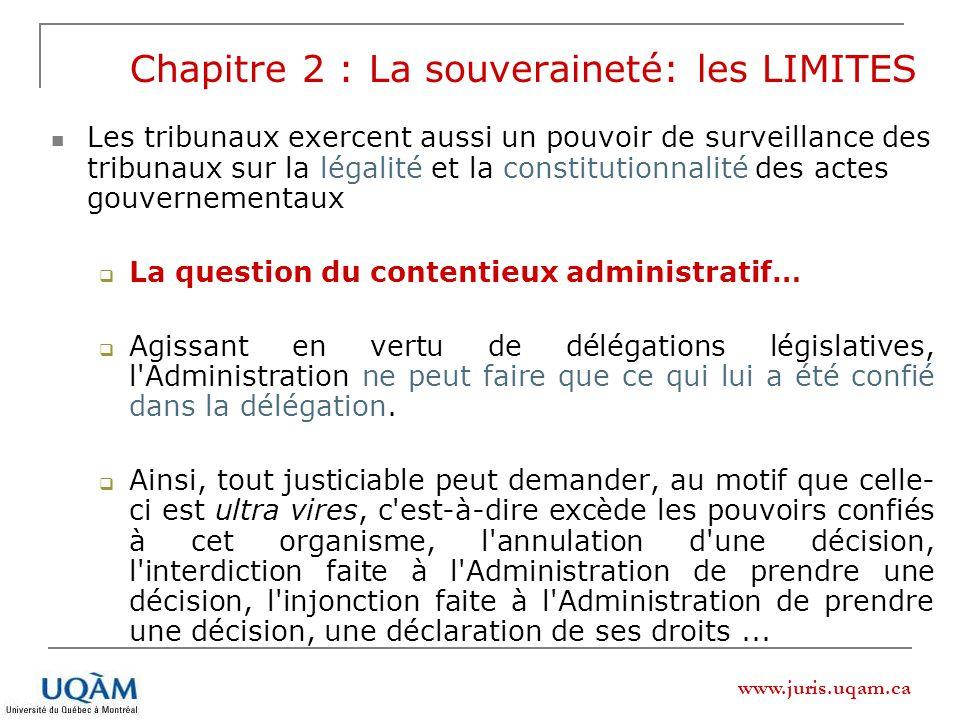 www.juris.uqam.ca Chapitre 2 : La souveraineté: les LIMITES Les tribunaux exercent aussi un pouvoir de surveillance des tribunaux sur la légalité et l