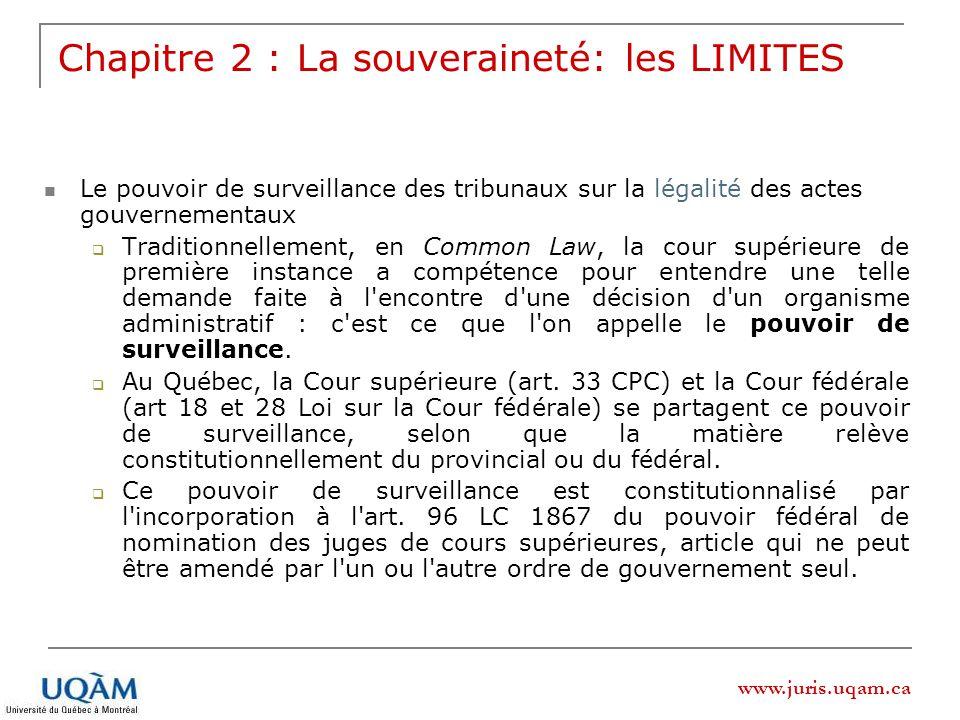 www.juris.uqam.ca Chapitre 2 : La souveraineté: les LIMITES Le pouvoir de surveillance des tribunaux sur la légalité des actes gouvernementaux Traditi