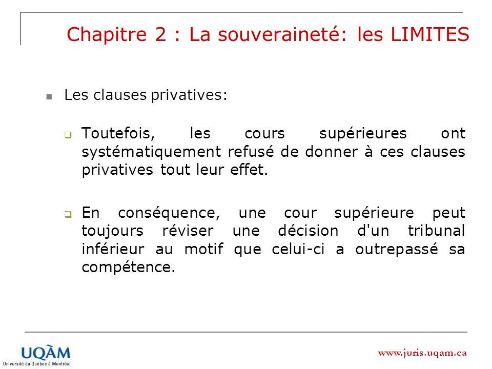 www.juris.uqam.ca Chapitre 2 : La souveraineté: les LIMITES Les clauses privatives: Toutefois, les cours supérieures ont systématiquement refusé de do
