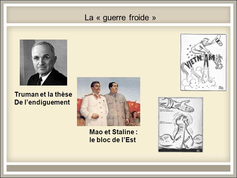 La « guerre froide » Truman et la thèse De lendiguement Mao et Staline : le bloc de lEst