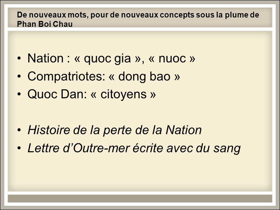 De nouveaux mots, pour de nouveaux concepts sous la plume de Phan Boi Chau Nation : « quoc gia », « nuoc » Compatriotes: « dong bao » Quoc Dan: « cito