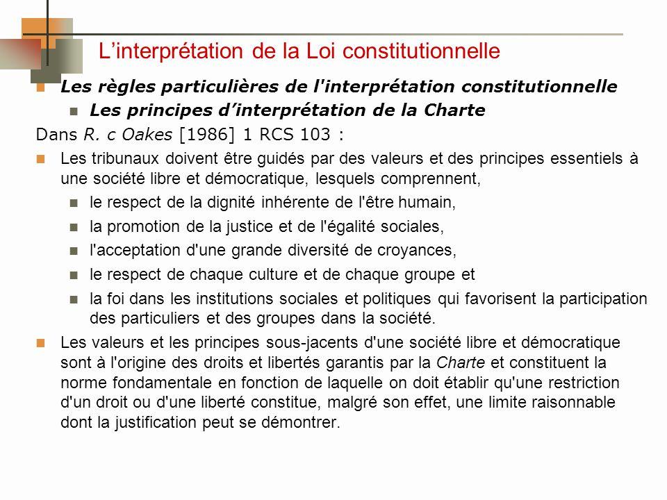 Linterprétation de la Loi constitutionnelle Les règles particulières de l interprétation constitutionnelle Les principes dinterprétation de la Charte Dans R.