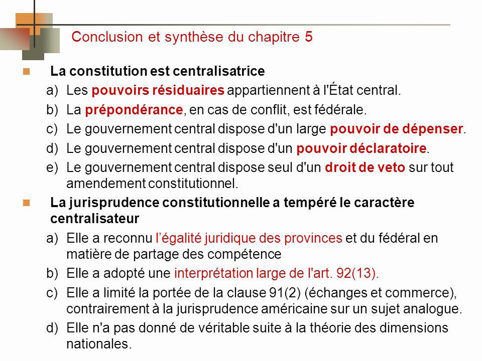 Conclusion et synthèse du chapitre 5 La constitution est centralisatrice a)Les pouvoirs résiduaires appartiennent à l État central.
