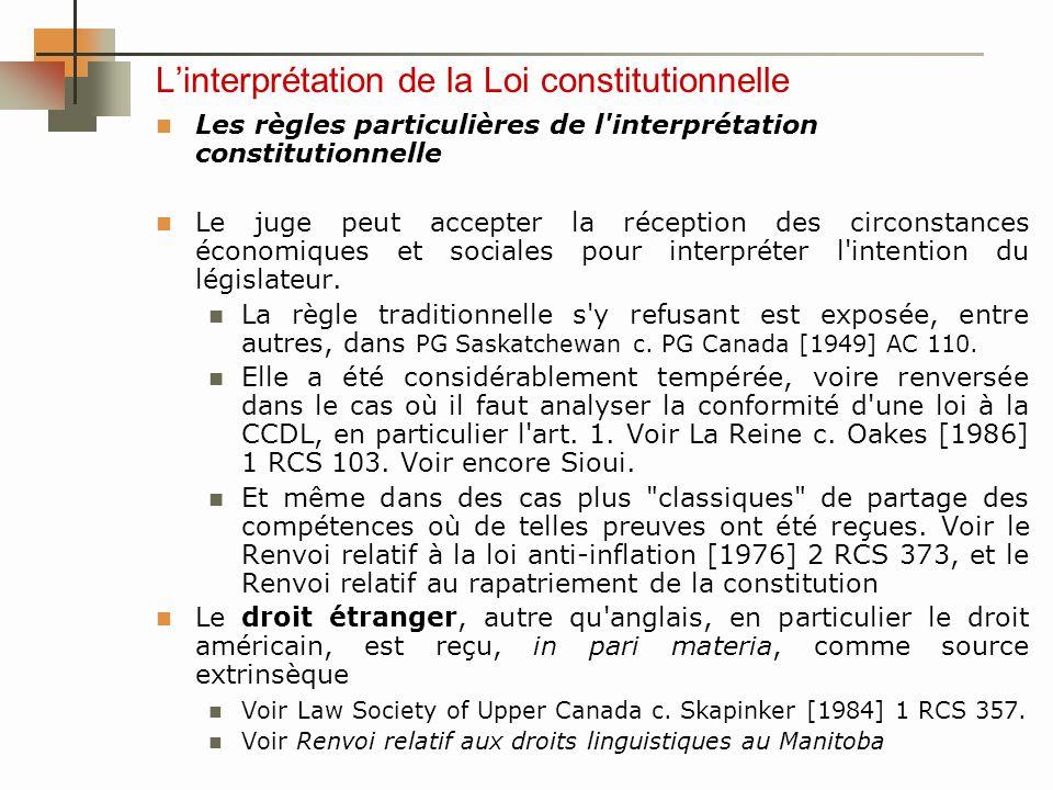 Linterprétation de la Loi constitutionnelle Les règles particulières de l interprétation constitutionnelle Le juge peut accepter la réception des circonstances économiques et sociales pour interpréter l intention du législateur.