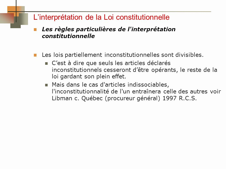 Linterprétation de la Loi constitutionnelle Les règles particulières de l interprétation constitutionnelle Les lois partiellement inconstitutionnelles sont divisibles.