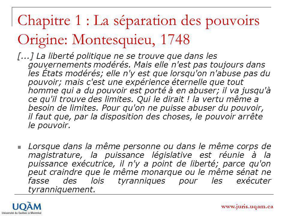 Chapitre 1 : La séparation des pouvoirs Origine: Montesquieu, 1748 Il n y a point encore de liberté si la puissance de ………… juger n est pas séparée de la puissance législative et de l exécutrice.
