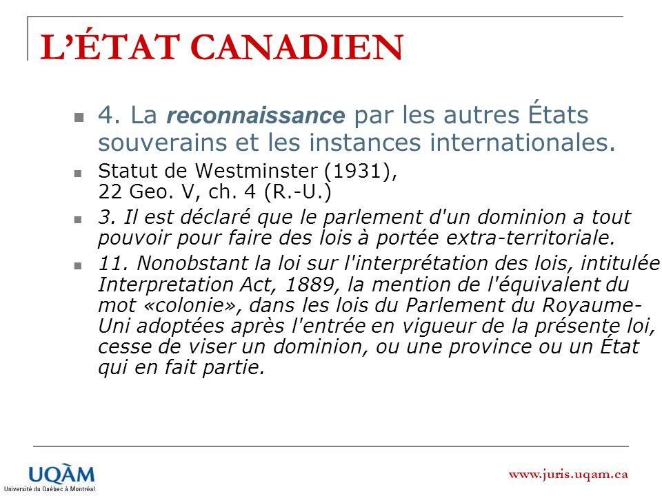 www.juris.uqam.ca LÉTAT CANADIEN 4. La reconnaissance par les autres États souverains et les instances internationales. Statut de Westminster (1931),