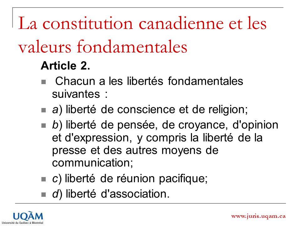 www.juris.uqam.ca La constitution canadienne et les valeurs fondamentales Article 2. Chacun a les libertés fondamentales suivantes : a) liberté de con
