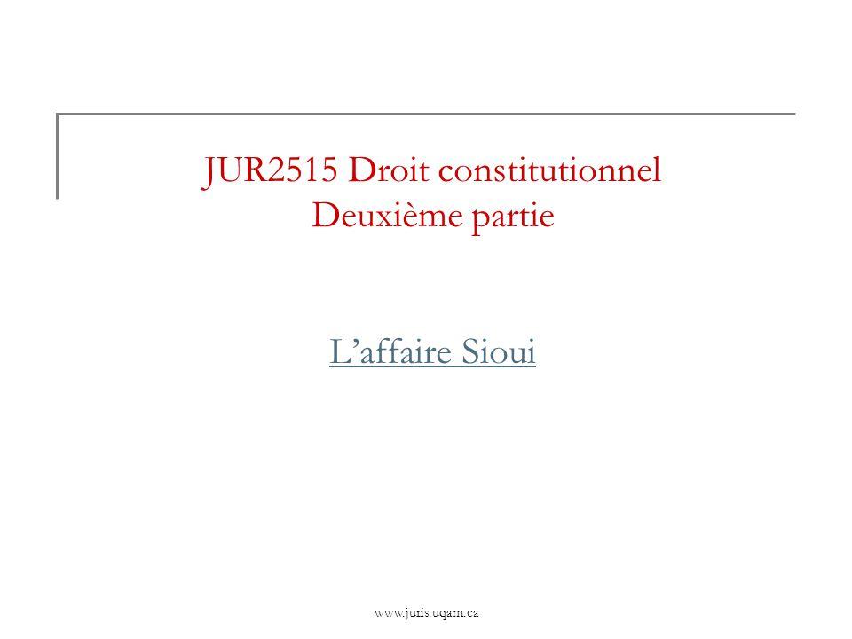 www.juris.uqam.ca JUR2515 Droit constitutionnel Deuxième partie Laffaire Sioui Laffaire Sioui