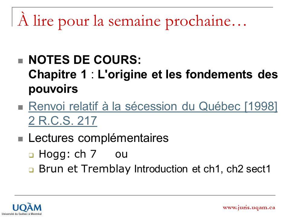 www.juris.uqam.ca À lire pour la semaine prochaine… NOTES DE COURS: Chapitre 1 : L'origine et les fondements des pouvoirs Renvoi relatif à la sécessio